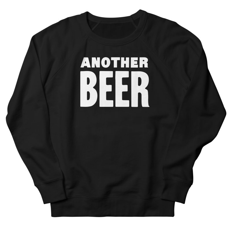 Another Beer Men's French Terry Sweatshirt by C R E W