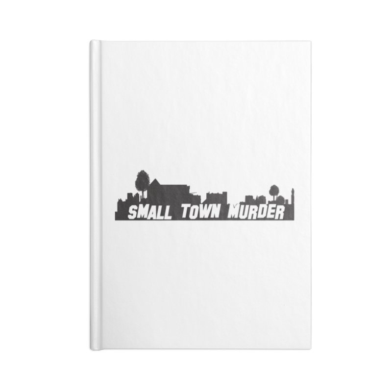 Small Town Murder Sign Accessories Blank Journal Notebook by True Crime Comedy Team Shop
