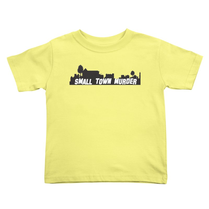 Small Town Murder Sign Kids Toddler T-Shirt by True Crime Comedy Team Shop