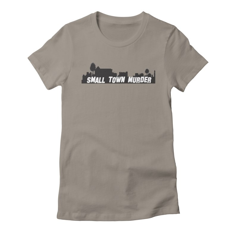 Small Town Murder Sign Women's Fitted T-Shirt by True Crime Comedy Team Shop