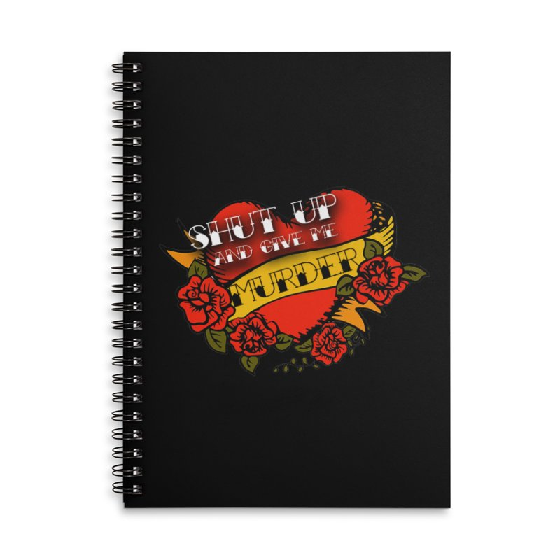 Shut Up and Give Me Murder - Tattoo Accessories Lined Spiral Notebook by True Crime Comedy Team Shop