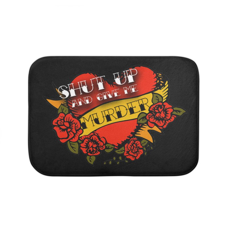 Shut Up and Give Me Murder - Tattoo Home Bath Mat by True Crime Comedy Team Shop