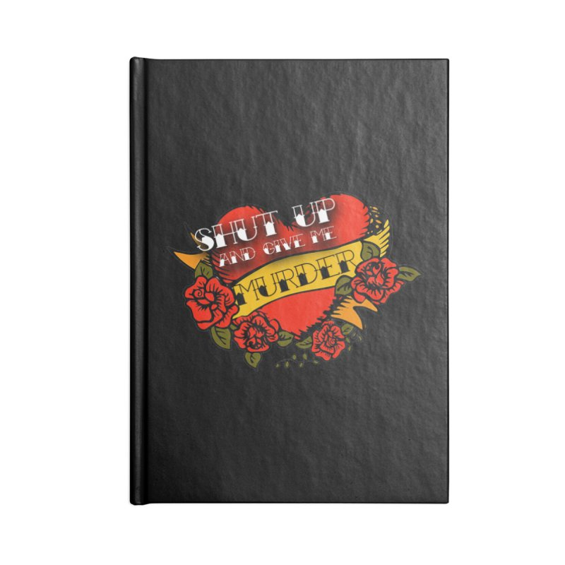 Shut Up and Give Me Murder - Tattoo Accessories Lined Journal Notebook by True Crime Comedy Team Shop