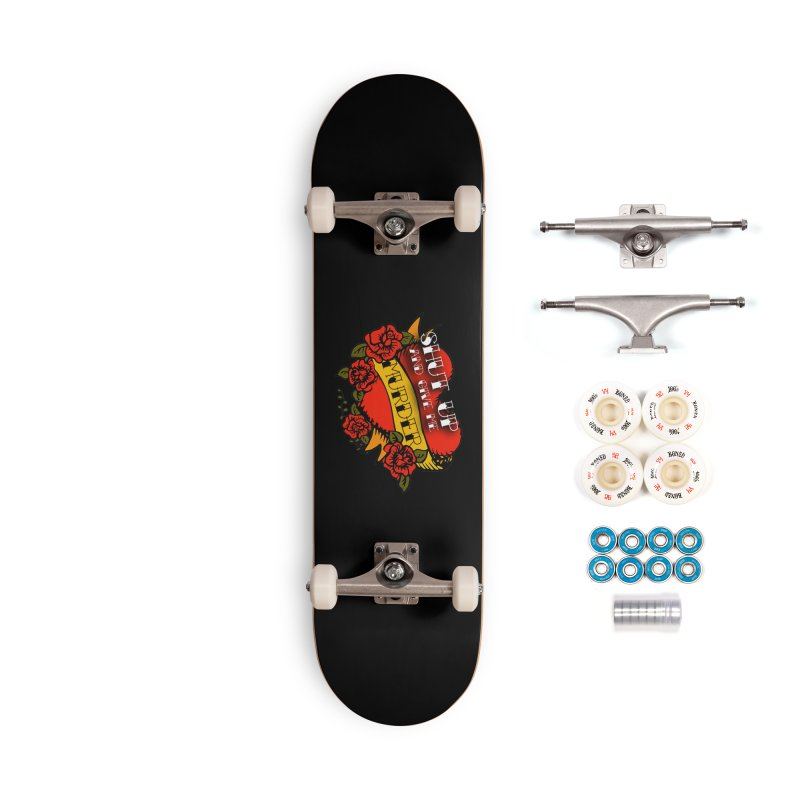 Shut Up and Give Me Murder - Tattoo Accessories Complete - Premium Skateboard by True Crime Comedy Team Shop