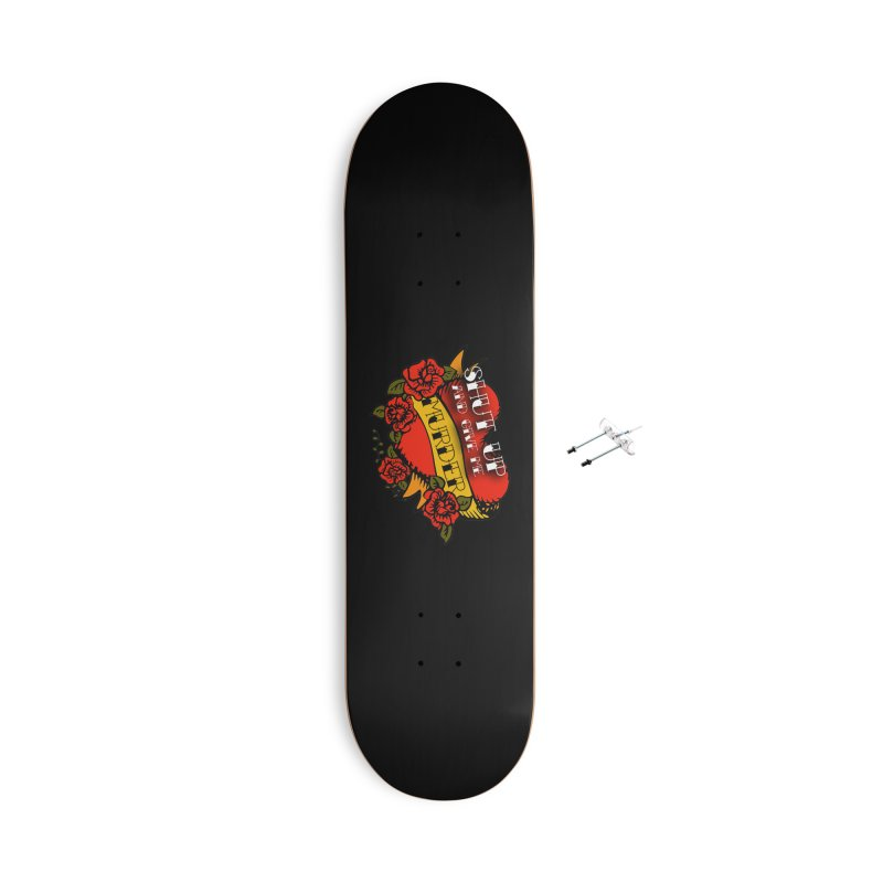 Shut Up and Give Me Murder - Tattoo Accessories With Hanging Hardware Skateboard by True Crime Comedy Team Shop
