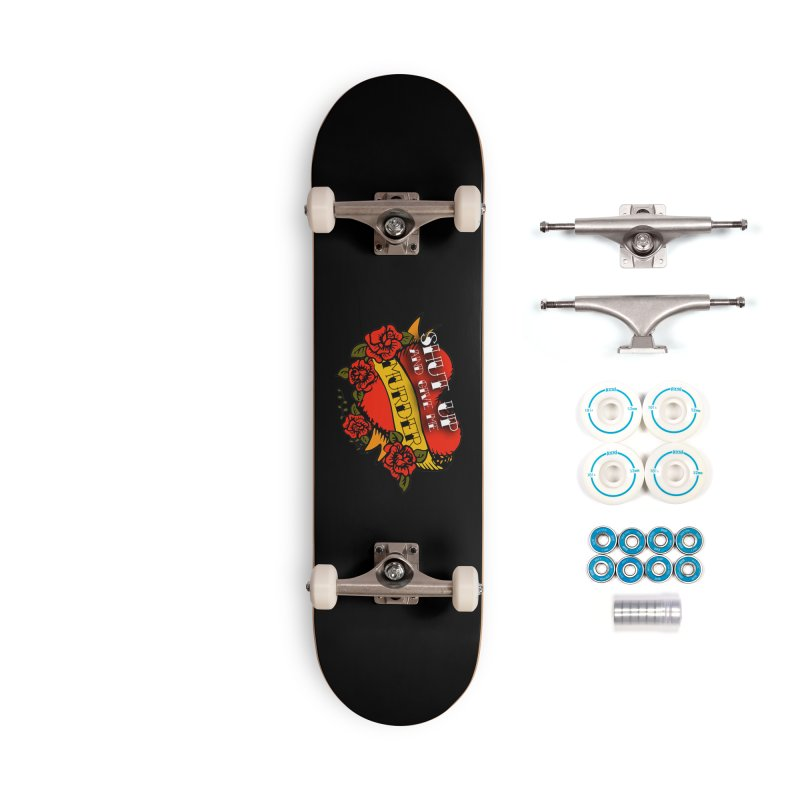 Shut Up and Give Me Murder - Tattoo Accessories Complete - Basic Skateboard by True Crime Comedy Team Shop