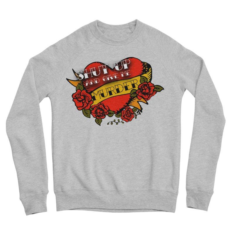 Shut Up and Give Me Murder - Tattoo Men's Sponge Fleece Sweatshirt by True Crime Comedy Team Shop