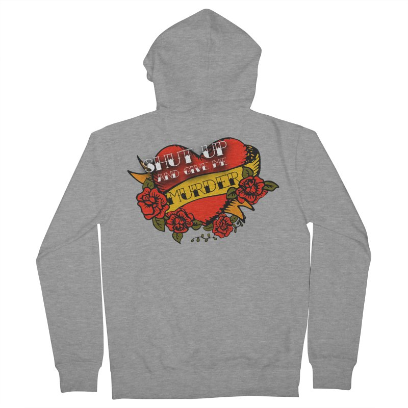 Shut Up and Give Me Murder - Tattoo Men's French Terry Zip-Up Hoody by True Crime Comedy Team Shop