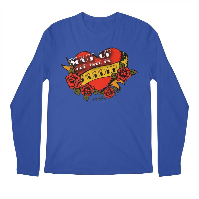 Shut Up and Give Me Murder - Tattoo Men's Regular Longsleeve T-Shirt by True Crime Comedy Team Shop