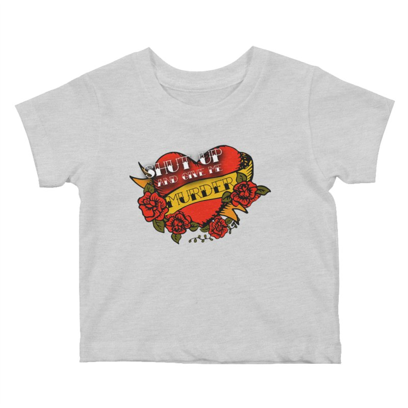 Shut Up and Give Me Murder - Tattoo Kids Baby T-Shirt by True Crime Comedy Team Shop