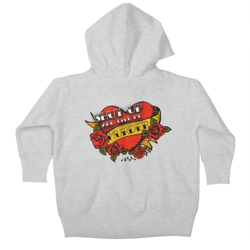 Shut Up and Give Me Murder - Tattoo Kids Baby Zip-Up Hoody by True Crime Comedy Team Shop