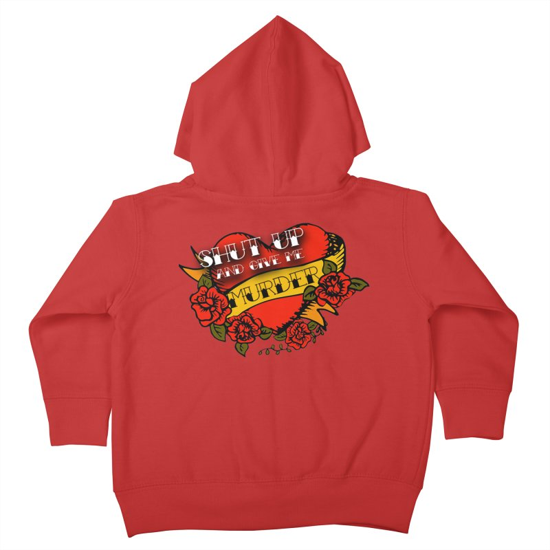 Shut Up and Give Me Murder - Tattoo Kids Toddler Zip-Up Hoody by True Crime Comedy Team Shop