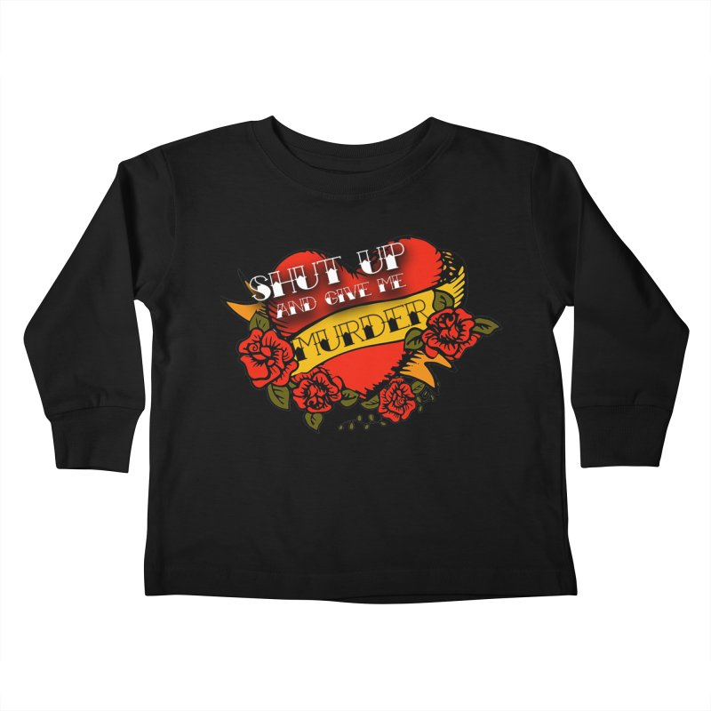 Shut Up and Give Me Murder - Tattoo Kids Toddler Longsleeve T-Shirt by True Crime Comedy Team Shop