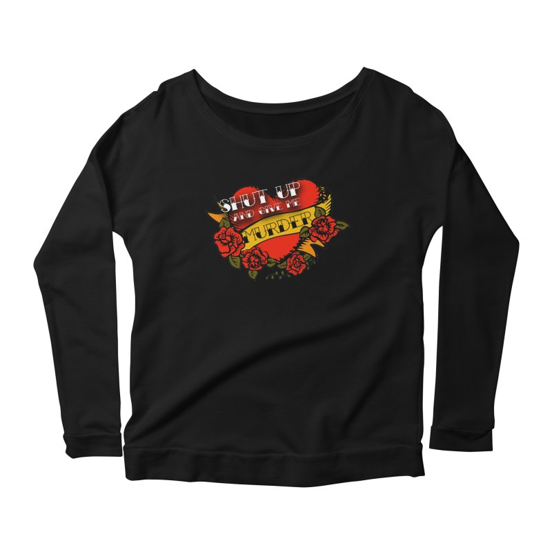 Shut Up and Give Me Murder - Tattoo Women's Scoop Neck Longsleeve T-Shirt by True Crime Comedy Team Shop