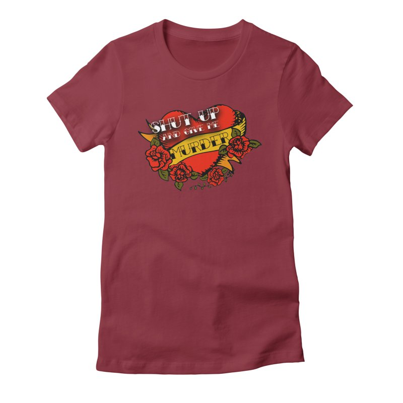 Shut Up and Give Me Murder - Tattoo Women's Fitted T-Shirt by True Crime Comedy Team Shop