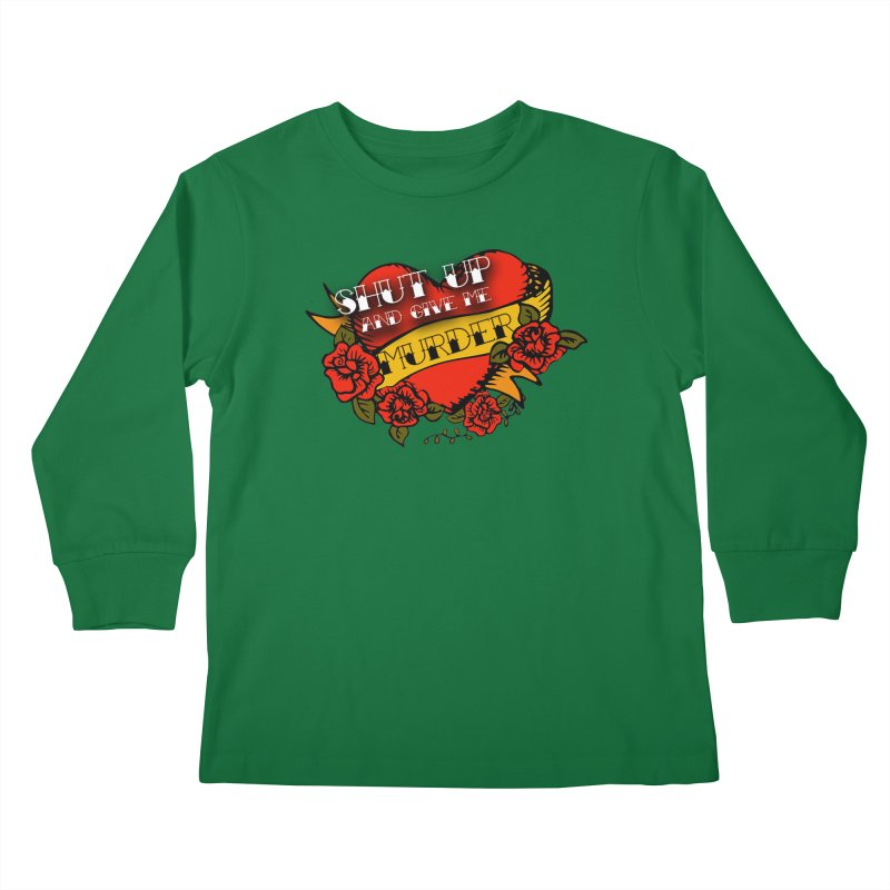 Shut Up and Give Me Murder - Tattoo Kids Longsleeve T-Shirt by True Crime Comedy Team Shop