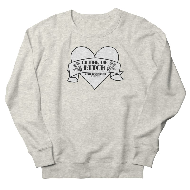 cheer up bitch Men's French Terry Sweatshirt by True Crime Comedy Team Shop