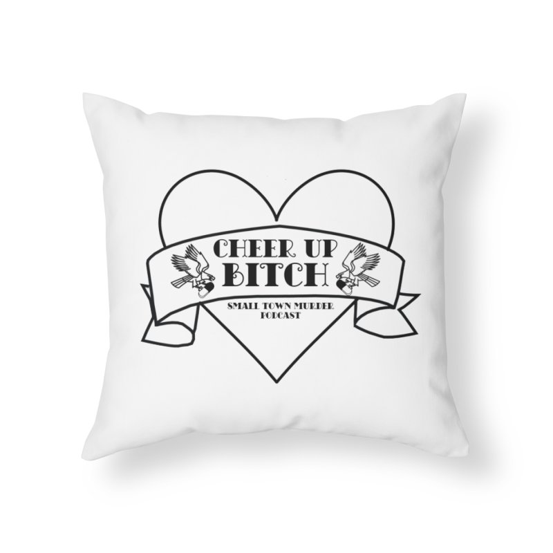 cheer up bitch Home Throw Pillow by True Crime Comedy Team Shop