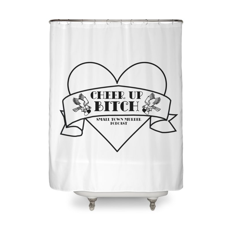cheer up bitch Home Shower Curtain by True Crime Comedy Team Shop