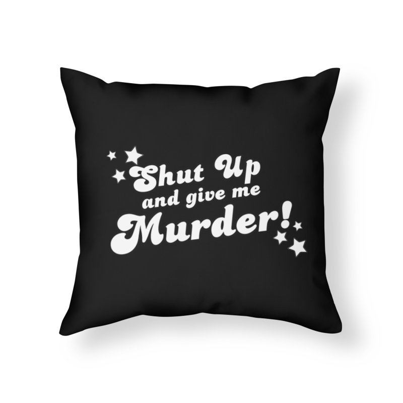 Shut Up and Give Me Murder- Groovy Home Throw Pillow by True Crime Comedy Team Shop