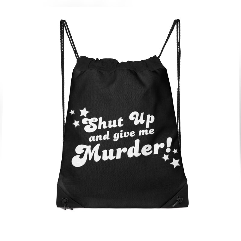 Shut Up and Give Me Murder- Groovy Accessories Drawstring Bag Bag by True Crime Comedy Team Shop