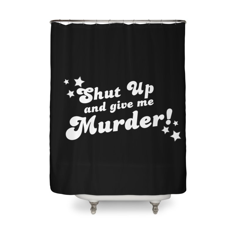 Shut Up and Give Me Murder- Groovy Home Shower Curtain by True Crime Comedy Team Shop