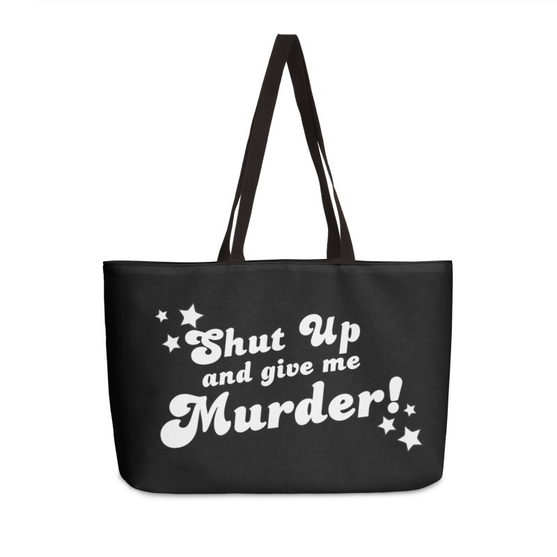 Shut Up and Give Me Murder- Groovy Accessories Weekender Bag Bag by True Crime Comedy Team Shop