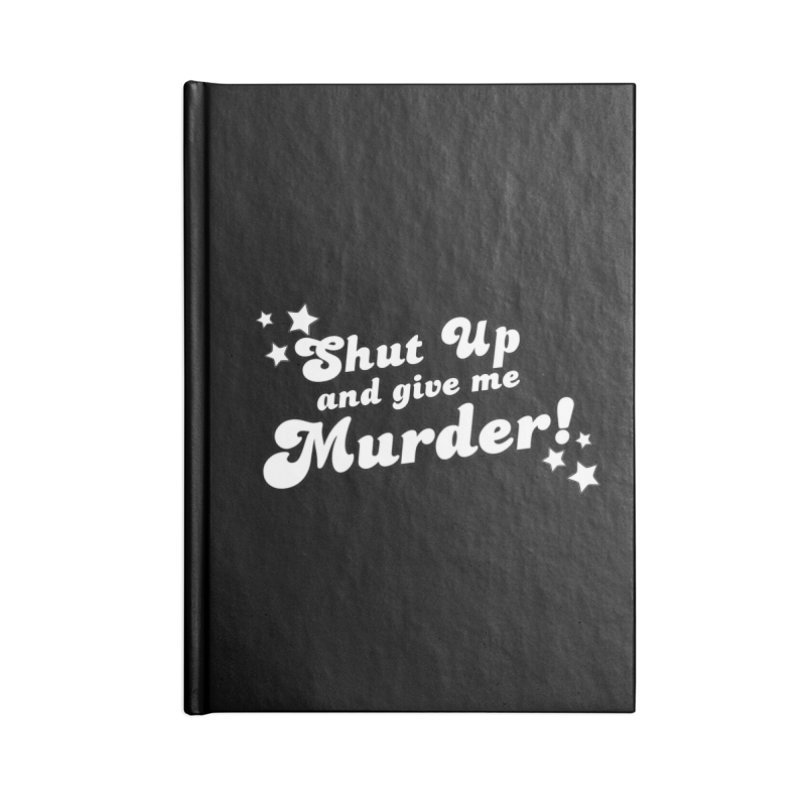 Shut Up and Give Me Murder- Groovy Accessories Blank Journal Notebook by True Crime Comedy Team Shop