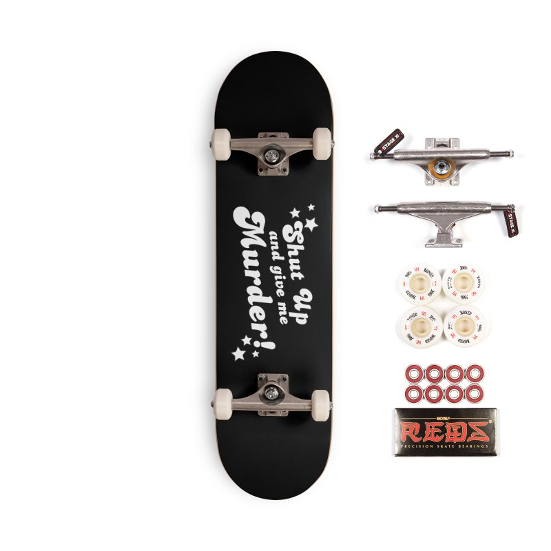 Shut Up and Give Me Murder- Groovy Accessories Complete - Pro Skateboard by True Crime Comedy Team Shop