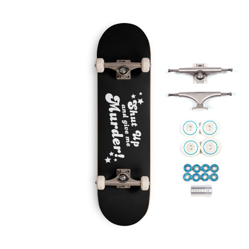 Shut Up and Give Me Murder- Groovy Accessories Complete - Basic Skateboard by True Crime Comedy Team Shop