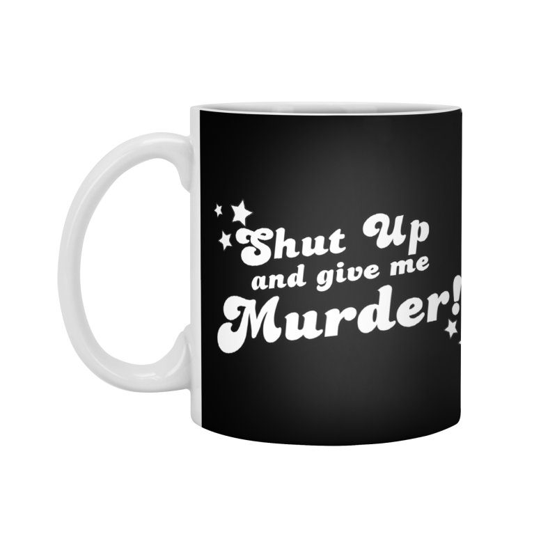 Shut Up and Give Me Murder- Groovy Accessories Standard Mug by True Crime Comedy Team Shop