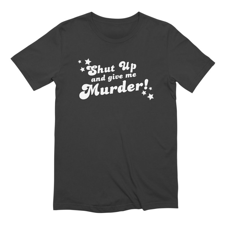 Shut Up and Give Me Murder- Groovy Men's Extra Soft T-Shirt by True Crime Comedy Team Shop