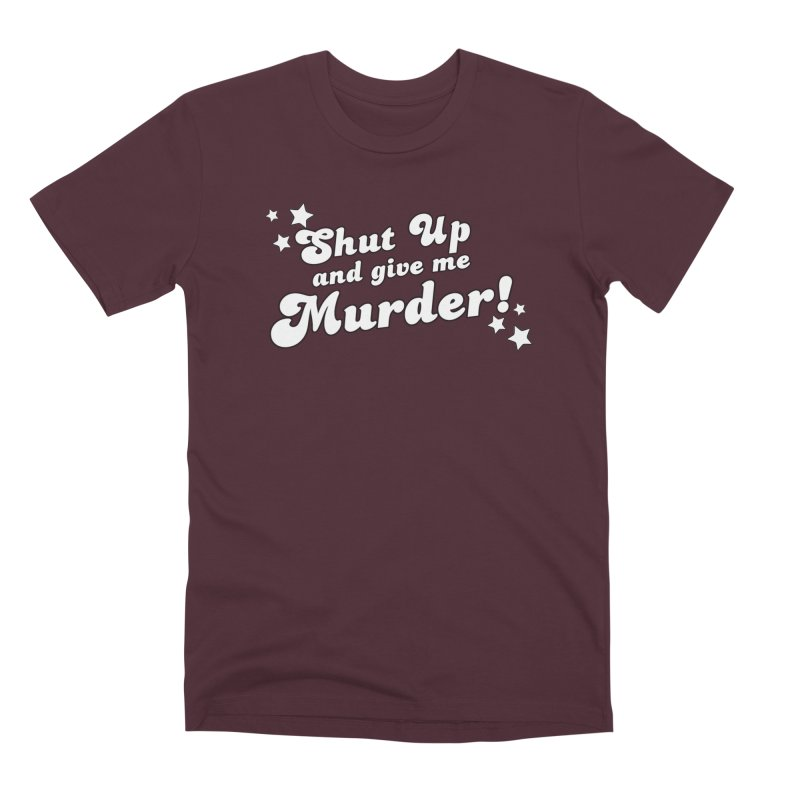 Shut Up and Give Me Murder- Groovy Men's Premium T-Shirt by True Crime Comedy Team Shop