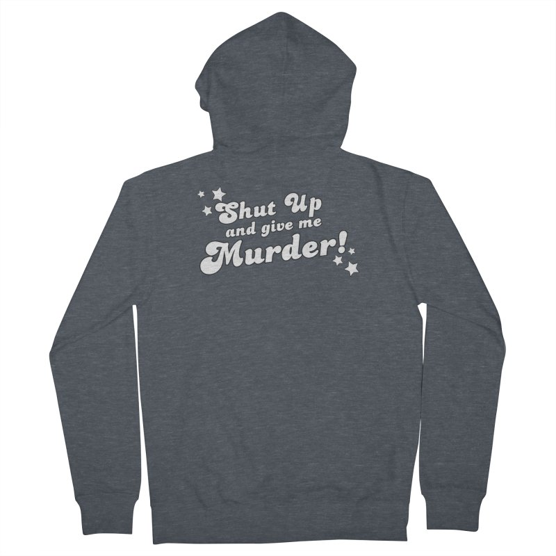 Shut Up and Give Me Murder- Groovy Women's French Terry Zip-Up Hoody by True Crime Comedy Team Shop