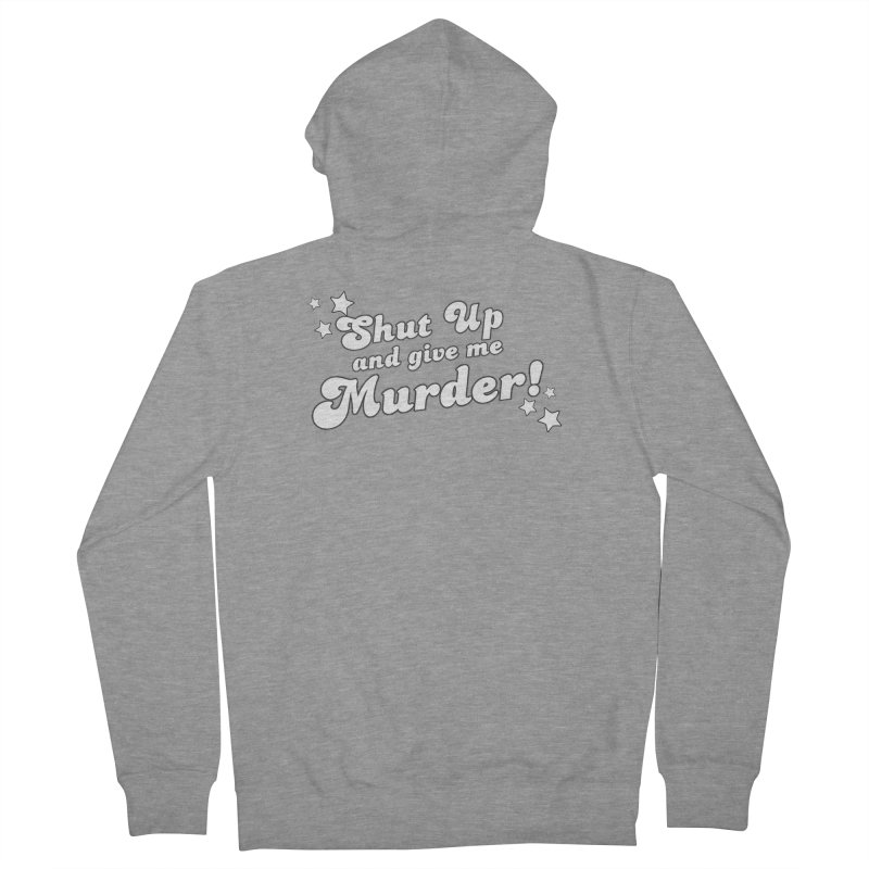 Shut Up and Give Me Murder- Groovy Men's French Terry Zip-Up Hoody by True Crime Comedy Team Shop