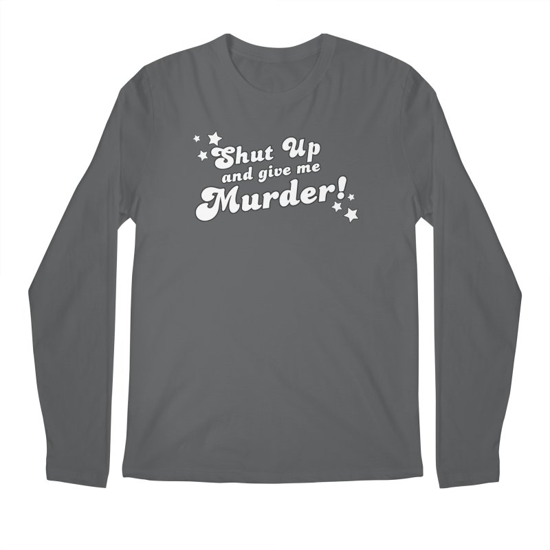 Shut Up and Give Me Murder- Groovy Men's Regular Longsleeve T-Shirt by True Crime Comedy Team Shop