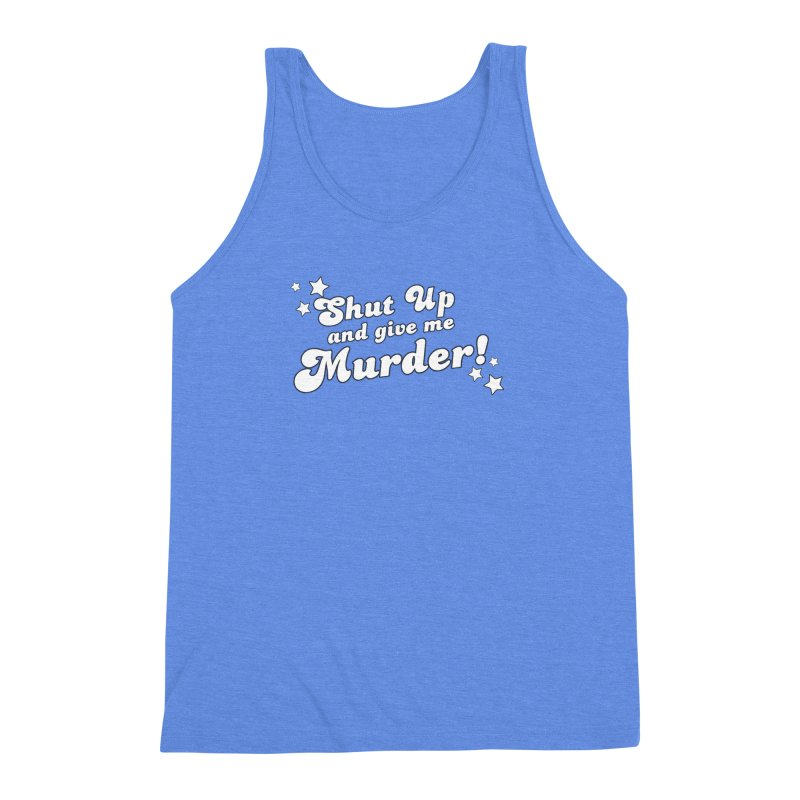 Shut Up and Give Me Murder- Groovy Men's Triblend Tank by True Crime Comedy Team Shop