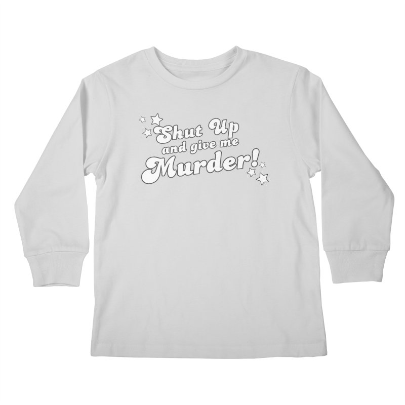 Shut Up and Give Me Murder- Groovy Kids Longsleeve T-Shirt by True Crime Comedy Team Shop