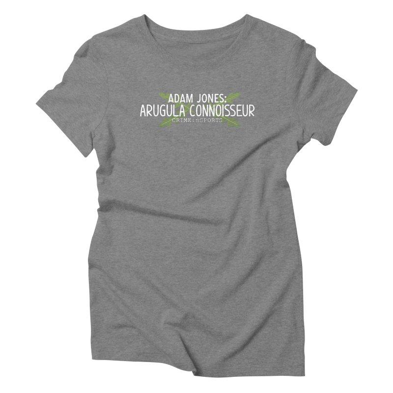 Arugula Connoisseur Women's Triblend T-Shirt by True Crime Comedy Team Shop