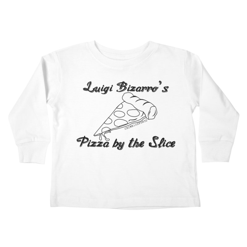 Luigi Bizarro's Pizza by the Slice Kids Toddler Longsleeve T-Shirt by True Crime Comedy Team Shop