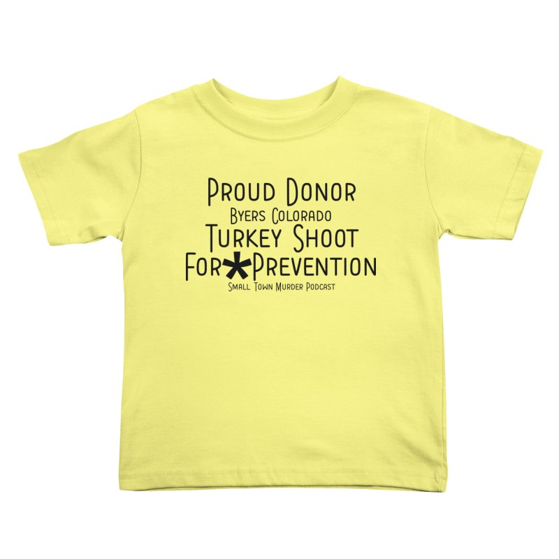 Proud Donor for * Prevention Kids Toddler T-Shirt by True Crime Comedy Team Shop