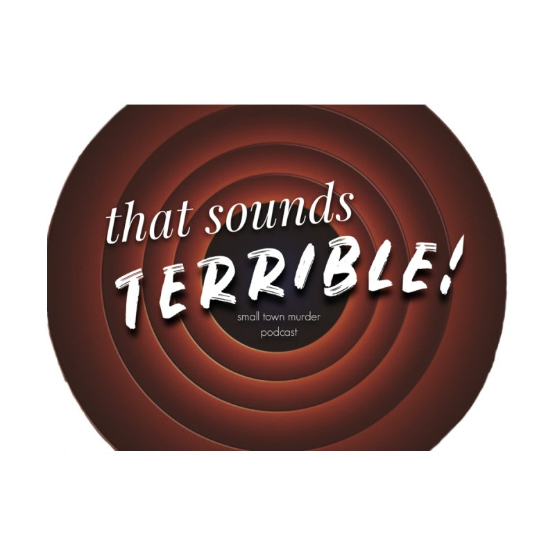 that sounds terrible! by True Crime Comedy Team Shop