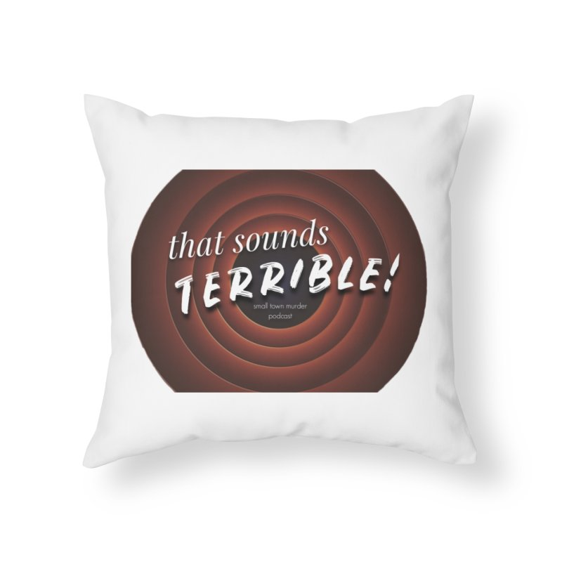that sounds terrible! Home Throw Pillow by True Crime Comedy Team Shop
