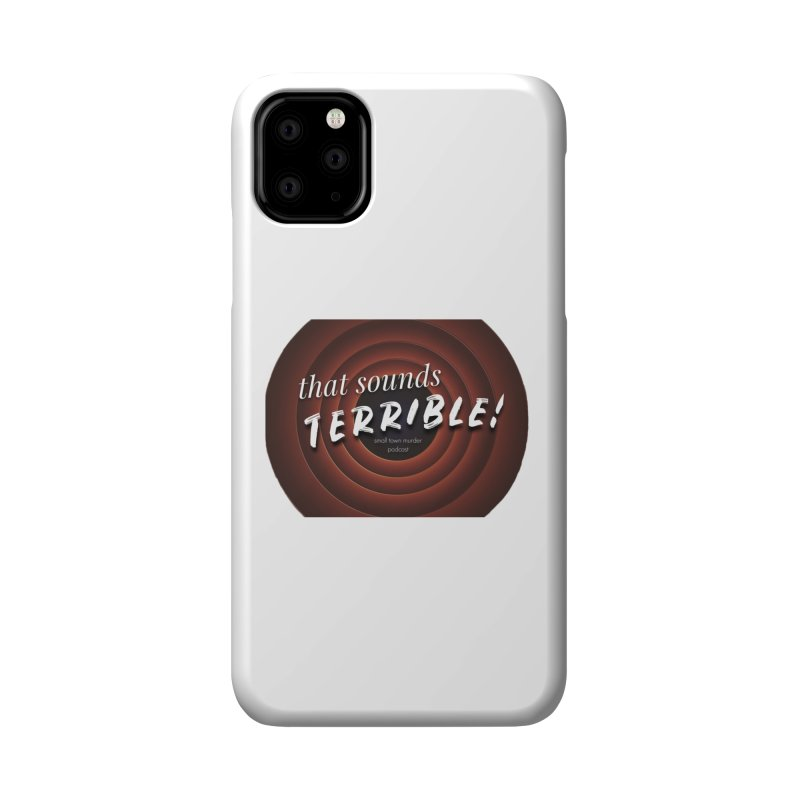 that sounds terrible! Accessories Phone Case by Shut Up and Give Me Murder!