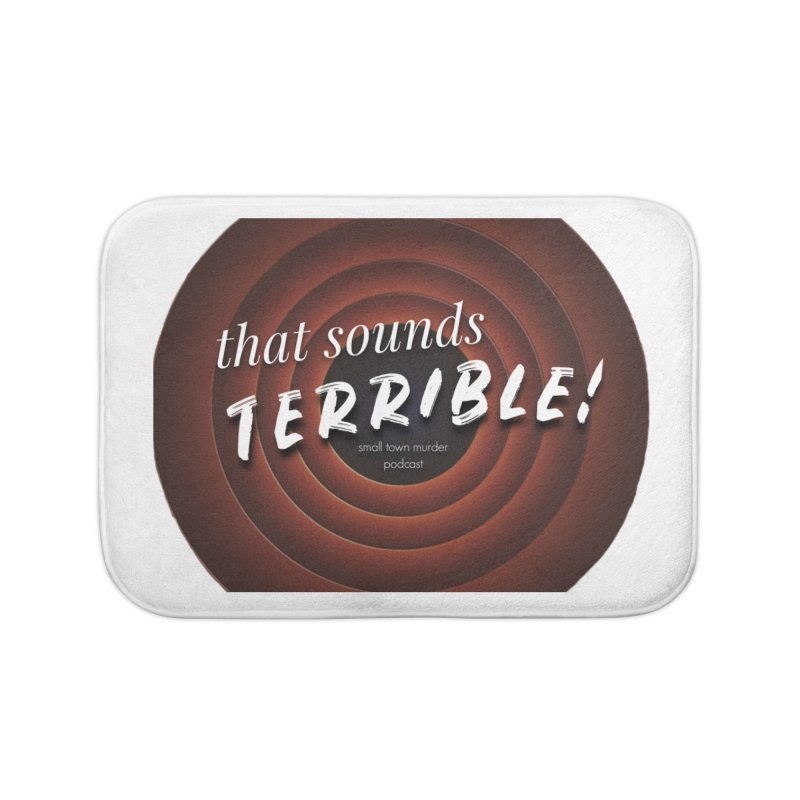 that sounds terrible! Home Bath Mat by True Crime Comedy Team Shop