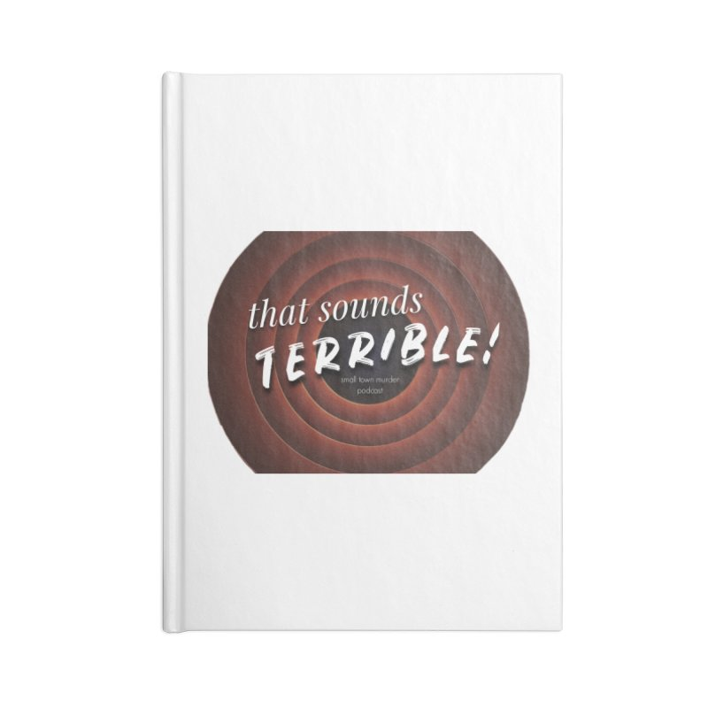 that sounds terrible! Accessories Blank Journal Notebook by True Crime Comedy Team Shop
