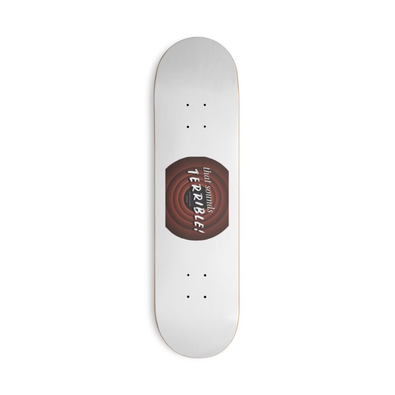 that sounds terrible! Accessories Deck Only Skateboard by Shut Up and Give Me Murder!