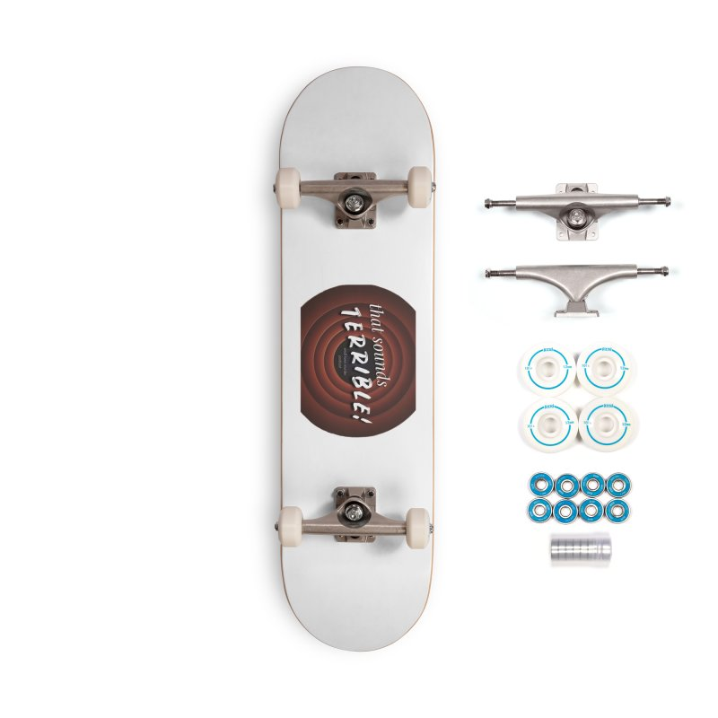 that sounds terrible! Accessories Complete - Basic Skateboard by True Crime Comedy Team Shop