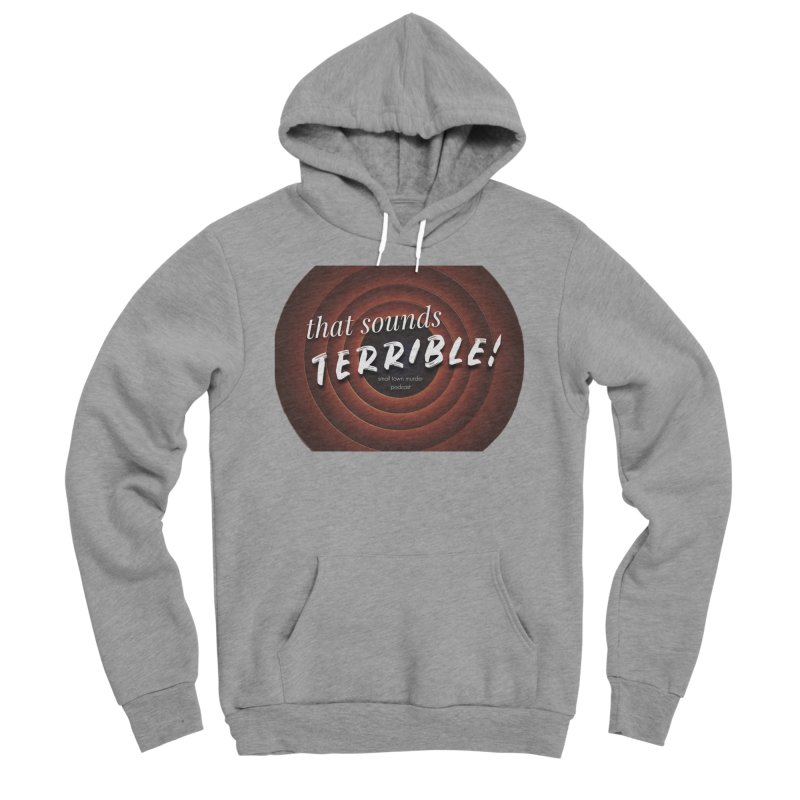 that sounds terrible! Men's Sponge Fleece Pullover Hoody by Shut Up and Give Me Murder!