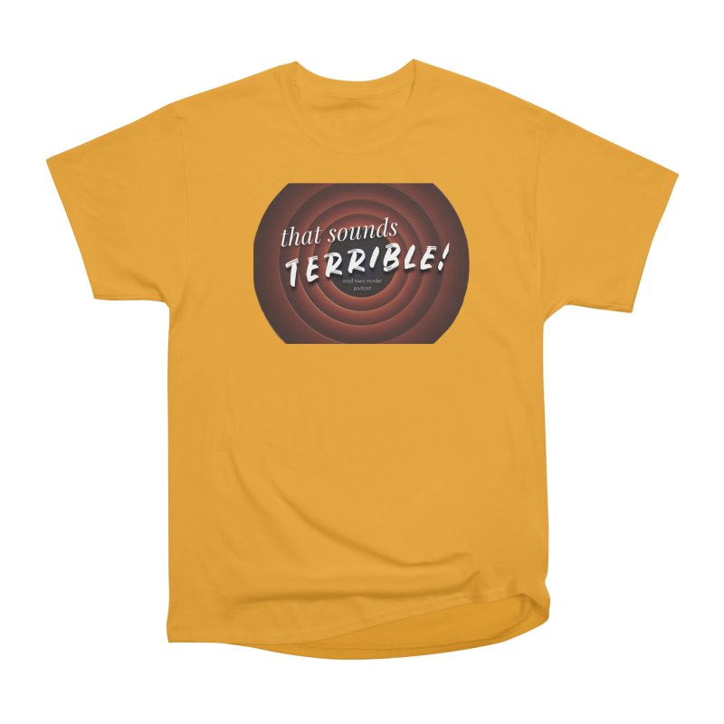 that sounds terrible! Men's Heavyweight T-Shirt by True Crime Comedy Team Shop